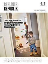 Berliner Republik 6/16: Schicksalsjahr 2017